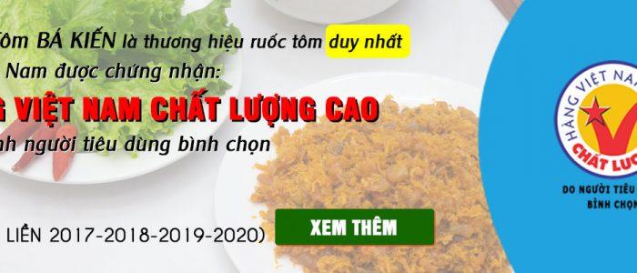 Ruốc Tôm Bá Kiến là thương hiệu ruốc tôm duy nhất tại Việt Nam được chứng nhận Hàng Việt Nam chất lượng cao do chính người tiêu dùng bình chọn